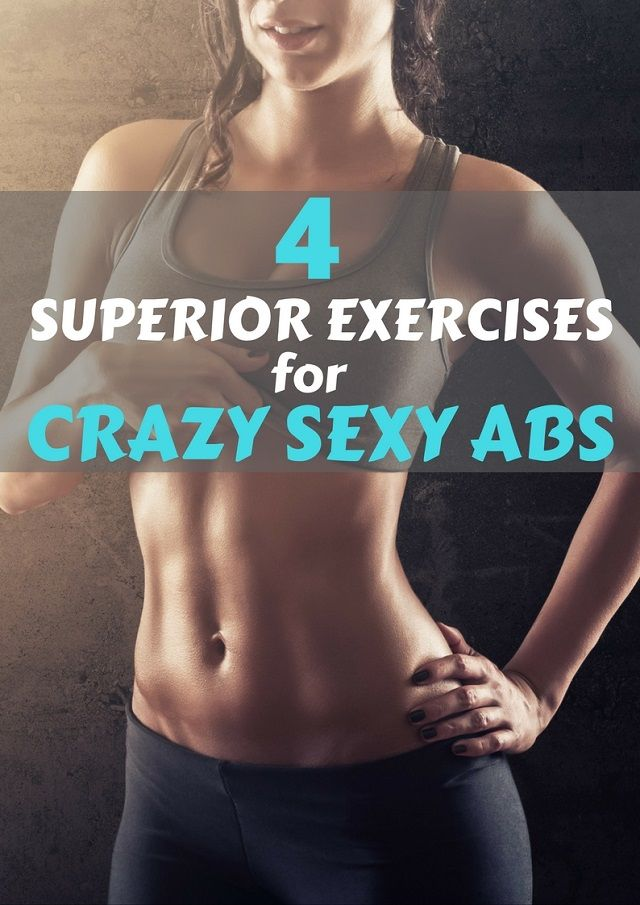 4 Superior Exercises For Crazy Sexy Abs