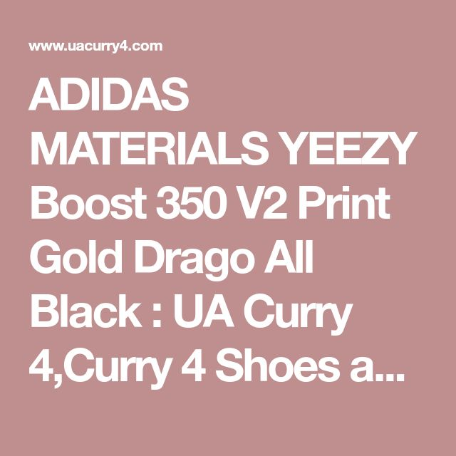 ADIDAS MATERIALS YEEZY Boost 350 V2 Print Gold Drago All Black : UA Curry 4,Curry 4 Shoes and New Curry Shoes 2017 for Sale,Cheap Under Armour Curry 4,Where to buy curry 4 shoes