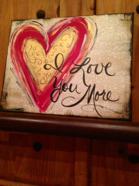 'My Bill, always says to me, 'I love you more.'  I always say in return, ' The boy should always love the girl more.'  I Love You More  handpainted canvas art by DesignsbyDarlaT on Etsy, $36.00