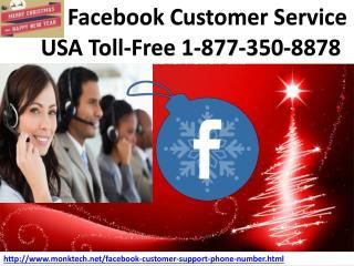 10 best Christmas offers at Facebook Customer Service 1-877-350-8878At Facebook Customer Service, you can get 10 best Christmas offers for free. So, put a call at our toll-free number 1-877-350-8878 and grab the latest and amazing Facebook services in an effective manner. Our offer will be expired within few days so you have a golden opportunity to get your Facebook issues fixed by paying fewer amounts. And more services are here…