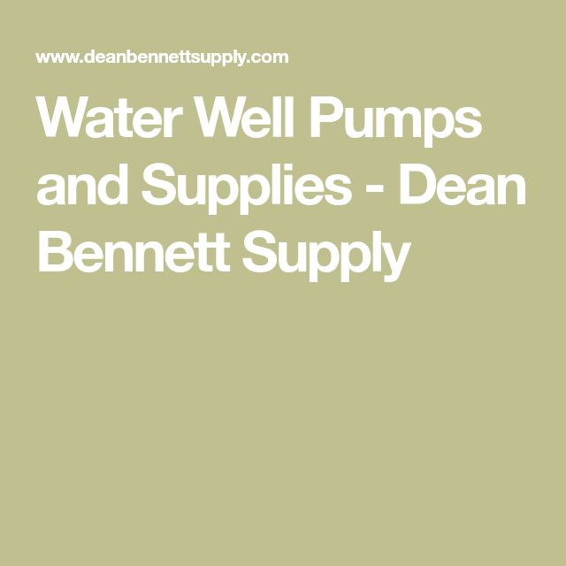 Water Well Pumps and Supplies - Dean Bennett Supply