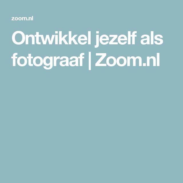 Ontwikkel jezelf als fotograaf   Zoom.nl