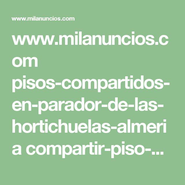 www.milanuncios.com pisos-compartidos-en-parador-de-las-hortichuelas-almeria compartir-piso-en-el-parador-238218583.htm