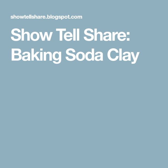 Show Tell Share: Baking Soda Clay