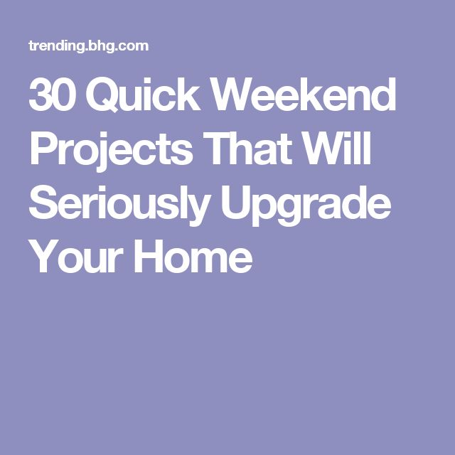 30 Quick Weekend Projects That Will Seriously Upgrade Your Home