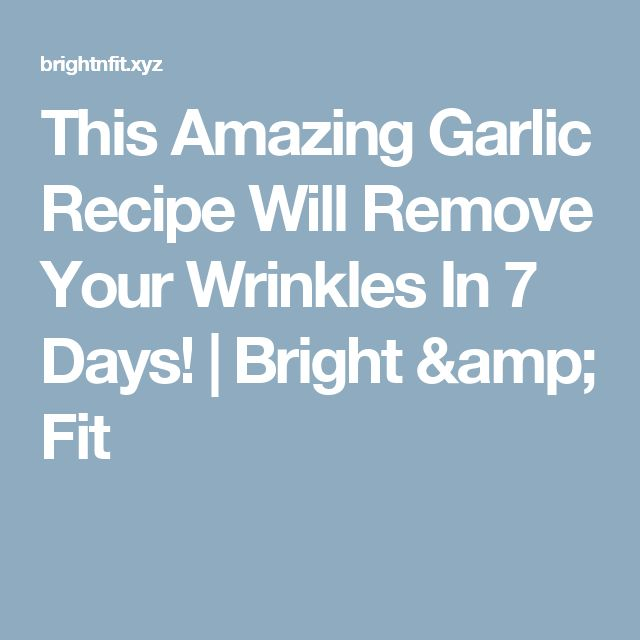 This Amazing Garlic Recipe Will Remove Your Wrinkles In 7 Days!  |  Bright & Fit
