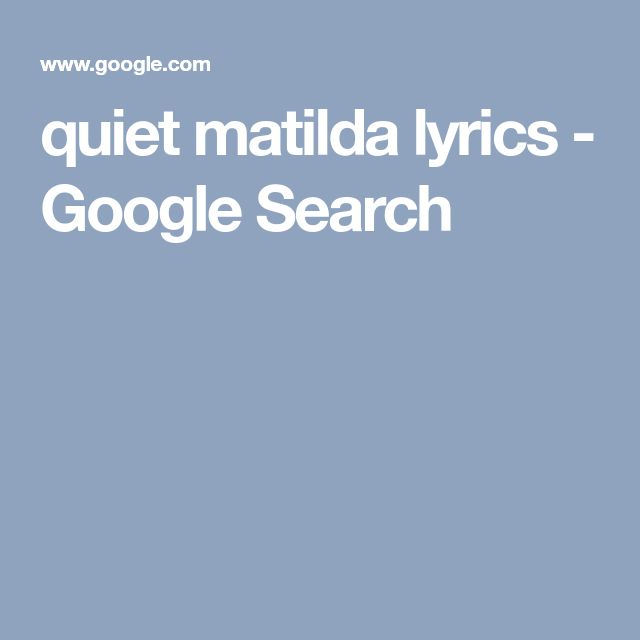 quiet matilda lyrics - Google Search