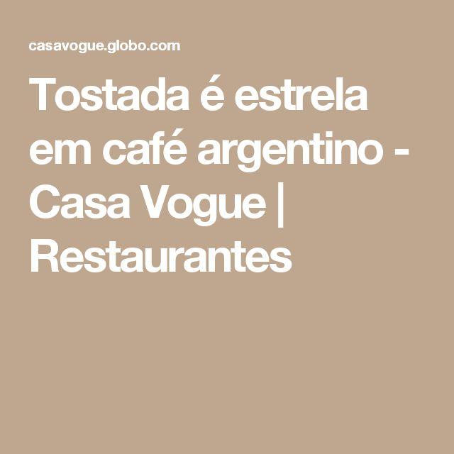 Tostada é estrela em café argentino - Casa Vogue | Restaurantes