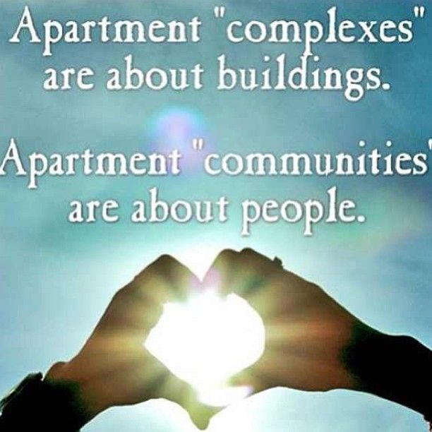 Apartment Complexes are about buildings. Apartment Communities are about people. Love this!