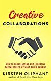 Creative Collaborations: How to Form Lasting and Lucrative Partnerships without Being Smarmy by Kirsten Oliphant (Author) #Kindle US #NewRelease #Computers #Technology #eBook #AD
