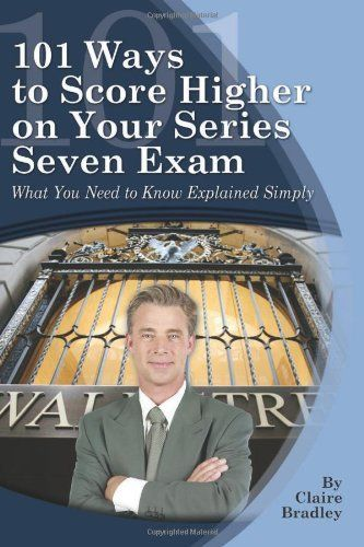 101 Ways to Score Higher on Your Series 7 Exam: What You Need to Know Explained Simply by Claire Bradley. $12.19. Publisher: Atlantic Publishing Group Inc. (2010). Publication: 2010. Author: Claire Bradley