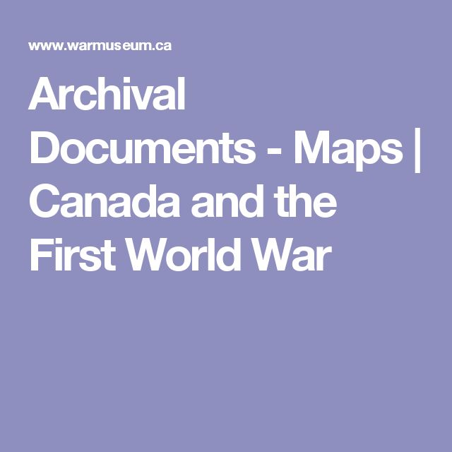 Archival Documents - Maps   Canada and the First World War