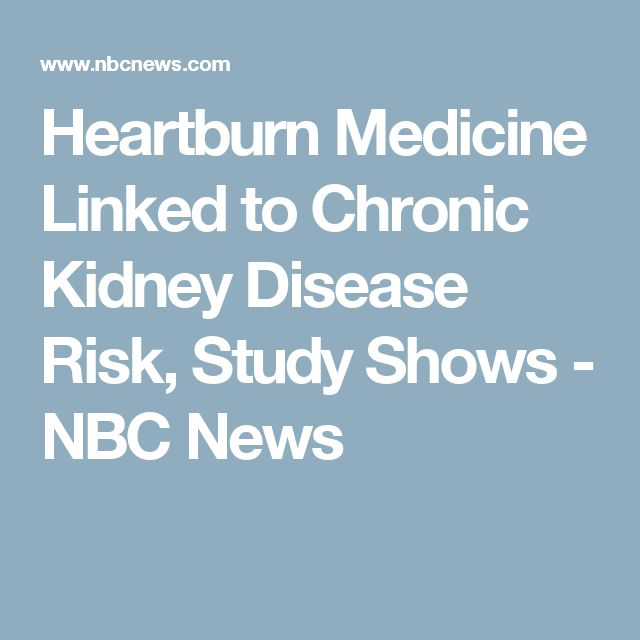 Heartburn Medicine Linked to Chronic Kidney Disease Risk, Study Shows - NBC News