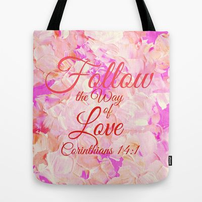 """""""Follow the Way of Love"""" by Ebi Emporium via The Faithful Canvas on Society 6, Colorful Fine Art Abstract Floral Garden Pastel Pretty Pink Girly Christian Corinthians Bible Verse Whimsical Spring Summer Flowers Modern Typography Inspiration Quote Shoulder Canvas Tote Bag #quote #typography #art #fineart #painting #fashion #stylish #whimsical #totebag #bag #tote #canvastote #Corinthians #Bible #bibleverse #Christian #faith #religion #God #Jesus #pink #spring #girly"""