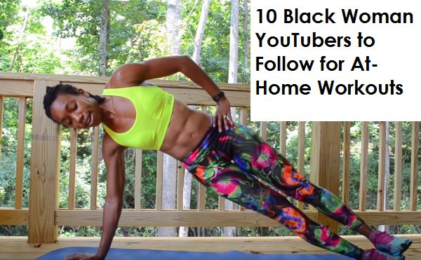 10 Black Woman YouTubers to Follow for At-Home Workouts