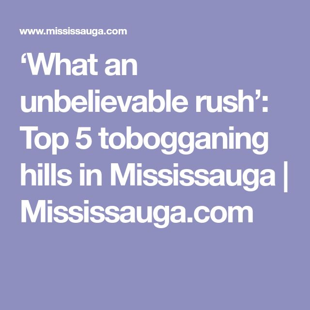 'What an unbelievable rush': Top 5 tobogganing hills in Mississauga | Mississauga.com
