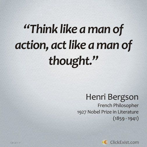 Thoughts of a Man Quotes | ... man of action, act like a man of thought – Henri Bergson #Quote