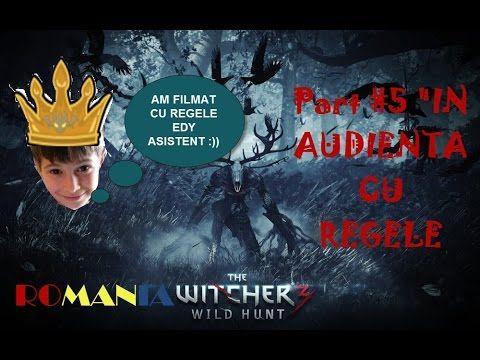 "The Witcher 3: Wild Hunt Gameplay PC in Romana Part #5 ""In audienta la r..."