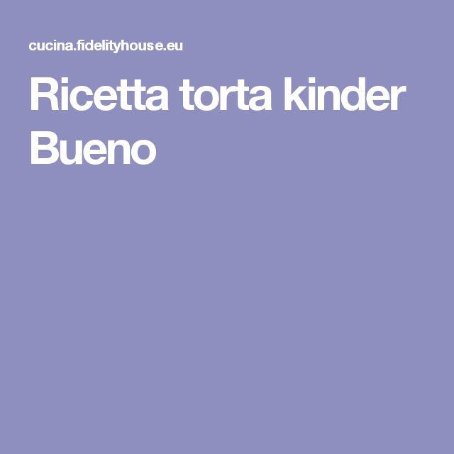 Ricetta torta kinder Bueno