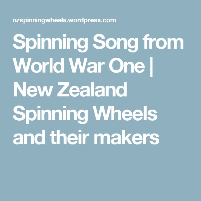Spinning Song from World War One   New Zealand Spinning Wheels and their makers