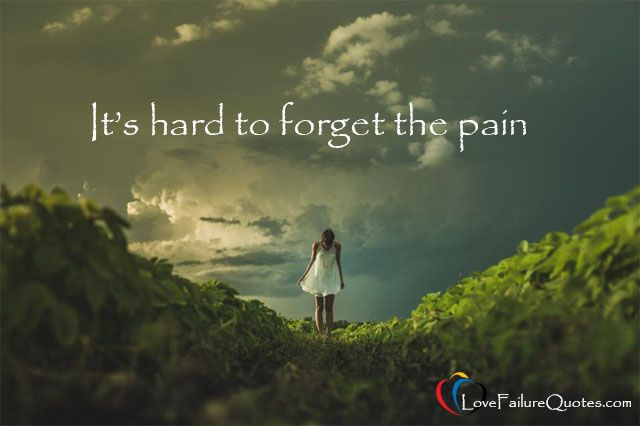 It's hard to forget the pain - http://www.lovefailurequotes.com/love-failure/love-failure-quotes/itshardtoforgetthepain/ #lovefailurequotes #lovequotes #lovefailure #love