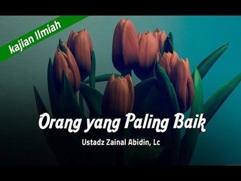 Kajian Islam Ilmiah Orang Yang Paling Baik, Ustadz Zainal Abidin, Lc - YouTube