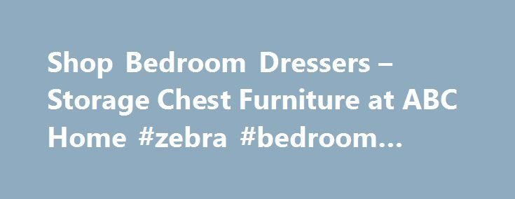 Shop Bedroom Dressers – Storage Chest Furniture at ABC Home #zebra #bedroom #decor http://bedrooms.remmont.com/shop-bedroom-dressers-storage-chest-furniture-at-abc-home-zebra-bedroom-decor/  #bedroom storage chest # dressers & chests Our commitment to high standards at ABC Carpet & Home extends to the customized service and flexibility with which we deliver our products [...]