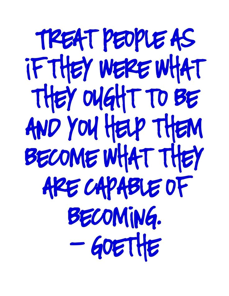 GoetheRemember This, Treats People, Capable Quotes, Potential Quotes, Teaching Philosophy, Favorite Quotes, Compass Quotes, Education Philosophy, Quotes Potential