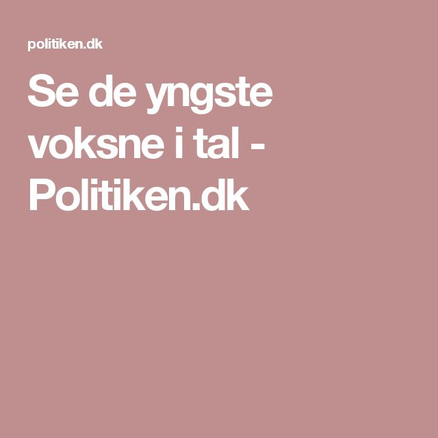 Se de yngste voksne i tal - Politiken.dk