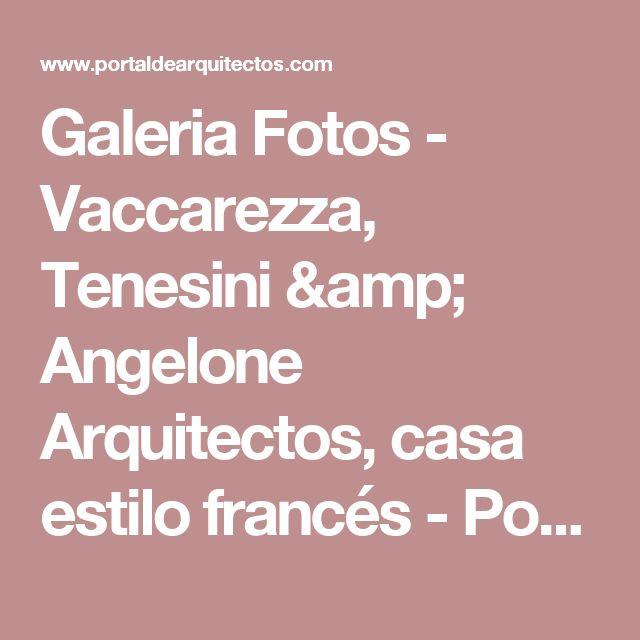 Galeria Fotos - Vaccarezza, Tenesini & Angelone Arquitectos, casa estilo francés - Portal de Arquitectos