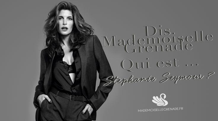 Dis Mademoiselle Grenade, qui est Stephanie Seymour ?