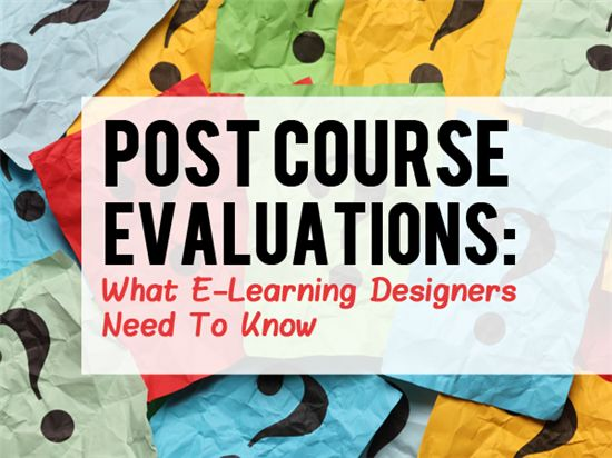 Post-Course Evaluations: What E-Learning Designers Need To Know