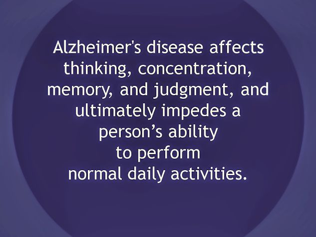 What is Alzheimer's Disease? ...   Alzheimer's disease affects memory, thinking, concentration, and judgment, and ultimately impedes a person's ability to perform normal daily activities.