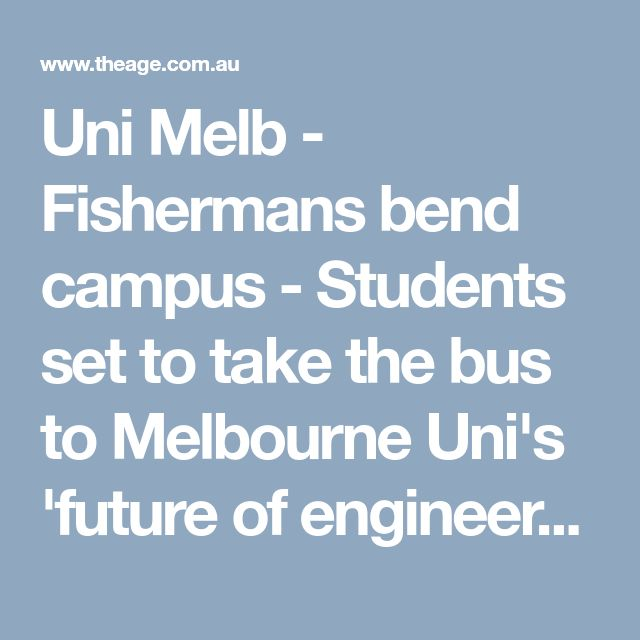 Uni Melb - Fishermans bend campus - Students set to take the bus to Melbourne Uni's 'future of engineering'