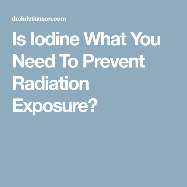 Is Iodine What You Need To Prevent Radiation Exposure?