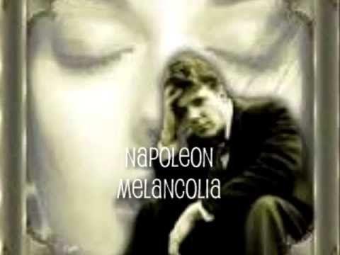NAPOLEON + MELANCOLIA