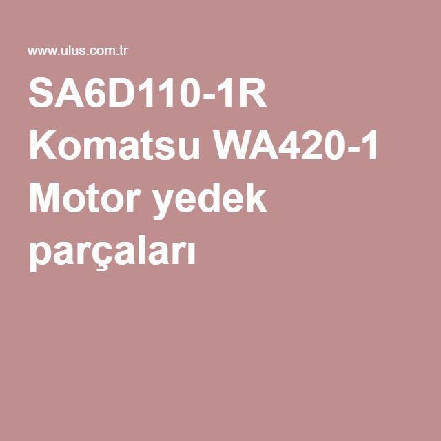 SA6D110-1R Komatsu WA420-1 Motor yedek parçaları