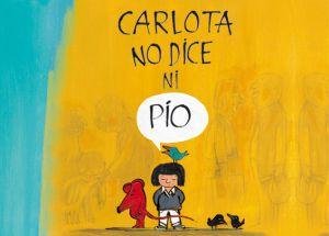 """Portada de """"Carlota no dice ni pío"""" de José Carlos Andrés y Emilio Urberuaga, editorial NubeOcho (5-8 años)#mutismo"""