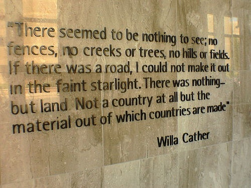 . . . the material out of which countries are made.  Willa Cather