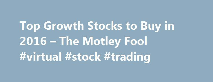 """Top Growth Stocks to Buy in 2016 – The Motley Fool #virtual #stock #trading http://stock.remmont.com/top-growth-stocks-to-buy-in-2016-the-motley-fool-virtual-stock-trading/  medianet_width = """"300"""";   medianet_height = """"600"""";   medianet_crid = """"926360737"""";   medianet_versionId = """"111299"""";   (function() {       var isSSL = 'https:' == document.location.protocol;       var mnSrc = (isSSL ? 'https:' : 'http:') + '//contextual.media.net/nmedianet.js?cid=8CUFDP85S' + (isSSL ? '&https=1' : '')…"""