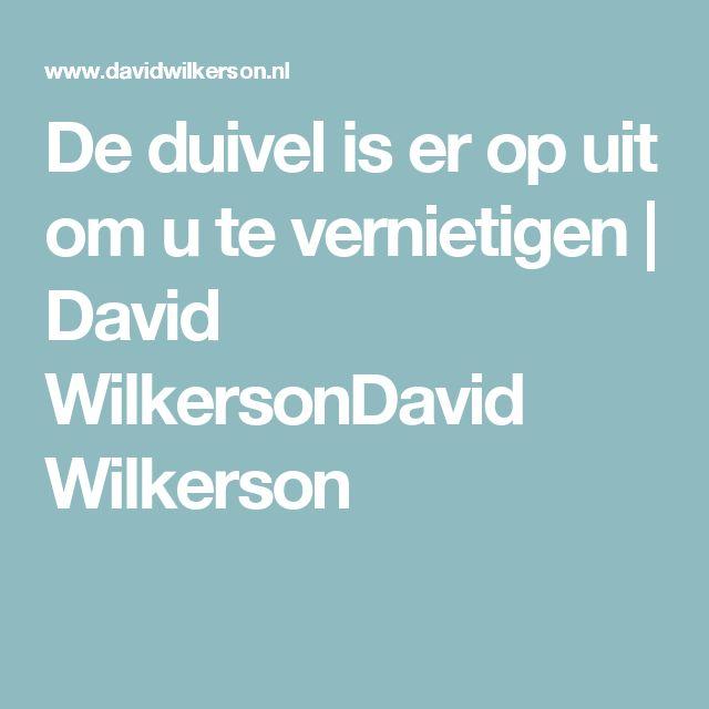 De duivel is er op uit om u te vernietigen | David WilkersonDavid Wilkerson