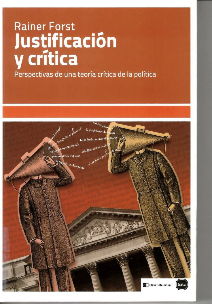 Justificación y crítica: perspectivas de una teoría crítica de la política / Rainer Forst http://absysnetweb.bbtk.ull.es/cgi-bin/abnetopac?ACC=DOSEARCH&xsqf99=516913.