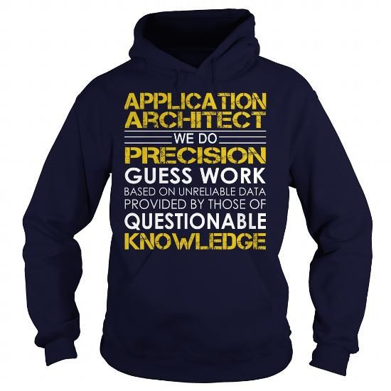 Application Architect We Do Precision Guess Work Knowledge T-Shirts, Hoodies, Sweatshirts, Tee Shirts (39.99$ ==► Shopping Now!)