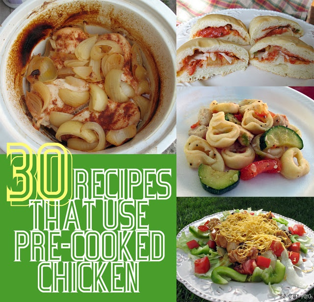 The Craft Patch: 30 Recipes That Use Pre-Cooked Chicken