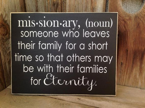 Missionary wood sign, LDS mission, Missionaries someone who leaves their family for a short time- wood home decor sign, wall plaque
