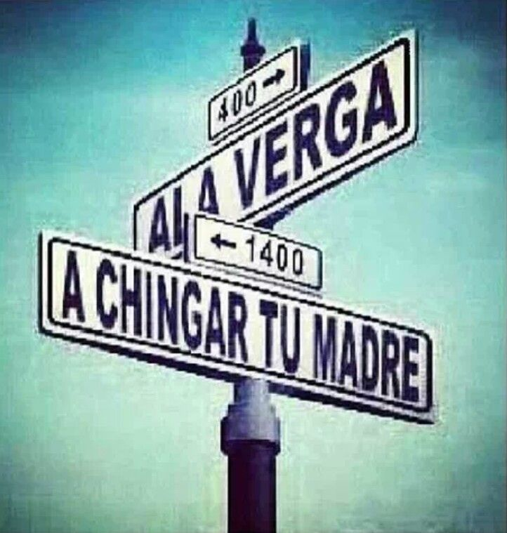 Ala verga a chingar tu madre .l. | Quotes | Pinterest