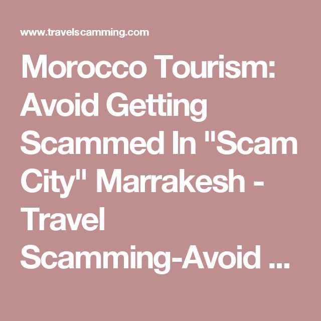 "Morocco Tourism: Avoid Getting Scammed In ""Scam City"" Marrakesh - Travel Scamming-Avoid Travel Scams"