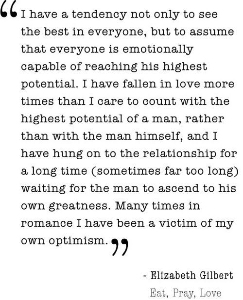 My dad used to warn me about this... not to fall in love with someone's potential.