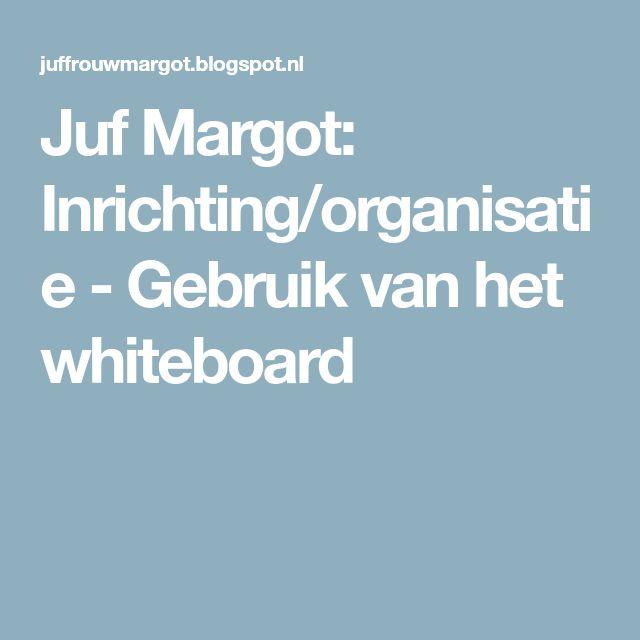 Juf Margot: Inrichting/organisatie - Gebruik van het whiteboard