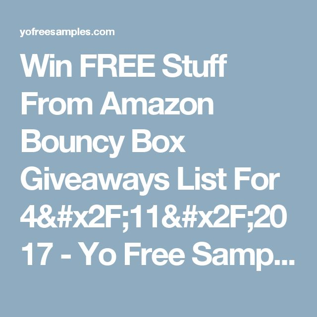 Win FREE Stuff From Amazon Bouncy Box Giveaways List For 4/11/2017 - Yo Free Samples